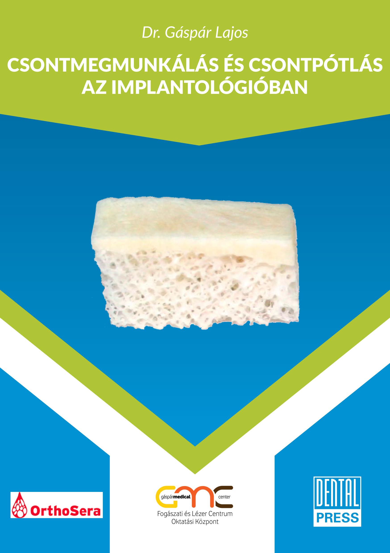 Gáspár Dental Dr. Gáspár Lajos Csontmegmunkálás és csontpótlás az implantológiában